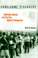 Unwelcome Strangers: American Identity and the Turn Against Immigration