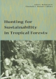 Hunting for Sustainability in Tropical Forests - John G. Robinson; Elizabeth Bennett; Professor Elizabeth Boundas