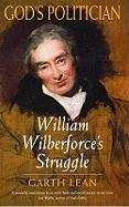 God's Politician: William Wilberforce's Struggle