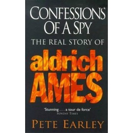 Confessions of a Spy: Real Story of Aldrich Ames - Pete Earley