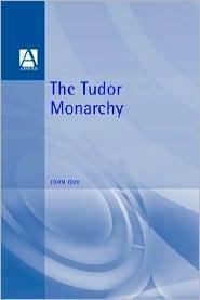 The Tudor Monarchy - John Guy (Editor)