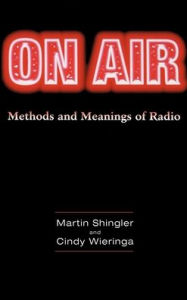 On Air: Methods and Meanings of Radio - Cindy Wieringa