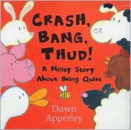 Crash Bang, Thud!: A Noisy Story about Being Quiet