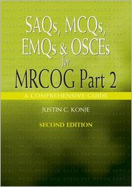 SAQs, MCQs, EMQs and OSCEs for MRCOG Part 2, Second edition: A comprehensive guide - Justin Konje