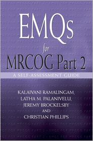 EMQs for MRCOG Part 2: A self-assessment guide: A self-assesment guide - Kalaivani Ramalingam, Jeremy Brockelsby, Christian Phillips, Latha Palanivelu