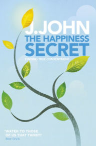 The Happiness Secret: Finding True Contentment - J. John