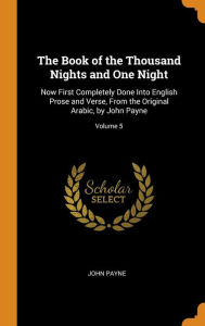 The Book of the Thousand Nights and One Night: Now First Completely Done Into English Prose and Verse, From the Original Arabic, by John Payne; Volume 5