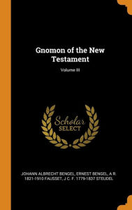 Gnomon of the New Testament; Volume III - Johann Albrecht Bengel