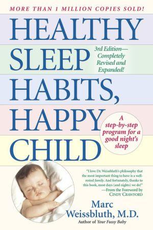 Healthy Sleep Habits, Happy Child - Marc Weissbluth