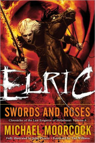 Elric: Swords and Roses (Chronicles of the Last Emperor of Melnibone Series #6) - Michael Moorcock