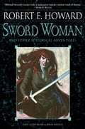 Sword Woman and Other Historical Adventures - John Watkiss, Robert E. Howard