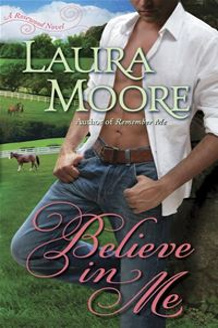 Believe In Me: A Rosewood Novel - Laura Moore