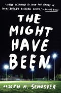 The Might Have Been - Joe Schuster