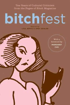 Bitchfest: Ten Years of Cultural Criticism from the Pages of Bitch Magazine - Cho, Margaret