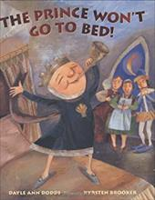 The Prince Won't Go to Bed! - Dodds, Dayle Ann / Brooker, Kyrsten