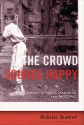 The Crowd Sounds Happy: A Story of Love, Madness, and Baseball - Dawidoff, Nicholas