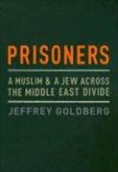Prisoners: A Muslim and a Jew Across the Middle East Divide - Goldberg, Jeffrey