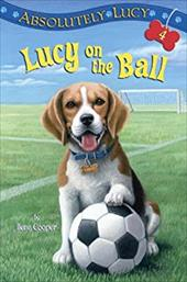 Absolutely Lucy #4: Lucy on the Ball - Cooper, Ilene / Merrell, David