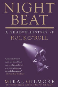 Night Beat: A Shadow History of Rock and Roll Mikal Gilmore Author