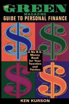 The Green Magazine Guide to Personal Finance: A No-B.S. Book for Your Twenties and Thirties - Kurson, Ken