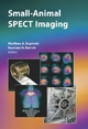 Small-Animal SPECT Imaging - Matthew A. Kupinski;  Harrison H. Barrett