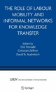 The Role of Labour Mobility and Informal Networks for Knowledge Transfer - Dirk Fornahl;  Dirk Fornahl;  Christian Zellner;  Christian Zellner;  David B. Audretsch;  David B. Audretsch