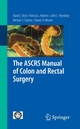 The ASCRS Manual of Colon and Rectal Surgery - Bruce G. Wolff; Patricia L. Roberts; John L. Rombeau; Michael J. Stamos; James W. Fleshman