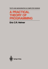 A Practical Theory of Programming - Eric C.R. Hehner