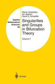Singularities and Groups in Bifurcation Theory: Volume II - Martin Golubitsky