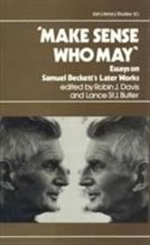 Make Sense Who May: Essays on Samuel Beckett's Later Works - Davis, Robin J. / Butler, Lance St J. / Butler, St Lance