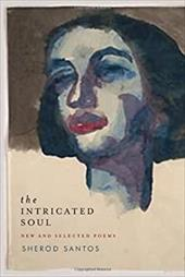 The Intricated Soul: New and Selected Poems - Santos, Sherod