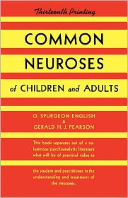 Common Neuroses Of Children And Adults - O. Spurgeon English, Gerald Pearson, With Gerald H. J. Pearson