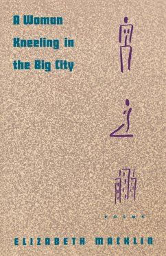 A Woman Kneeling in the Big City: Poems - Macklin, Elizabeth