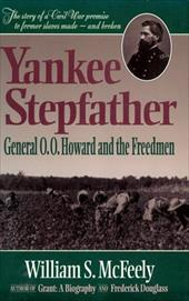 Yankee Stepfather: General O. O. Howard and the Freedmen - McFeely, William S.