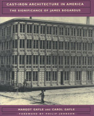 Cast Iron Architecture in America: The Significance of James Bogardus - Carol Gayle