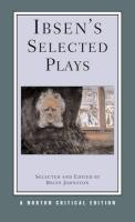 Ibsen's Selected Plays: Authoritative_Texts of Peer Gynt, A Doll's House, The Wild Duck, Hedda Gabler, The Master Builder: Backgrounds, Critic