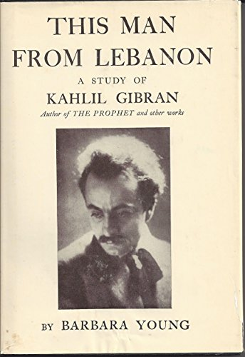 This Man From Lebanon: A Study of Kahlil Gibran