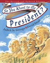 So You Want to Be President? - St George, Judith / Small, David