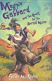 Magpie Gabbard and the Quest for the Buried Moon - Keehn, Sally M.