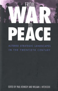 From War to Peace: Altered Strategic Landscapes in the Twentieth Century - Paul Kennedy