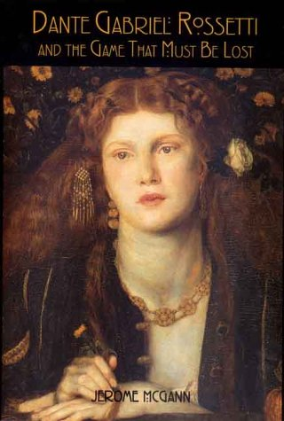 Dante Gabriel Rossetti and the Game That Must Be Lost - McGann, Jerome J.