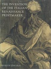 The Invention of the Italian Renaissance Printmaker - Lincoln, Evelyn