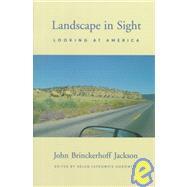 Landscape in Sight : Looking at America - John Brinckerhoff Jackson; Edited by Helen Lefkowitz Horowitz
