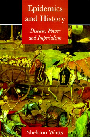 Epidemics and History: Disease, Power and Imperialism - Watts, Sheldon
