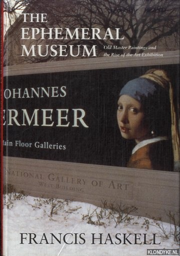 The Ephemeral Museum: Old Master Paintings and the Rise of the Art Exhibition - Haskell, Francis