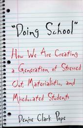 Doing School: How We Are Creating a Generation of Stressed Out, Materialistic, and Miseducated Students - Pope, Denise Clark