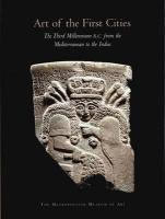 Art of the First Cities: The Third Millennium B.C. from the Mediterranean to the Indus