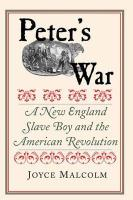 Peter's War: A New England Slave Boy and the American Revolution