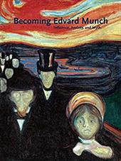 Becoming Edvard Munch: Influence, Anxiety, and Myth - Clarke, Jay A.