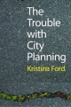 Trouble with City Planning - Kristina Ford